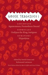 Greek Tragedies 1: Aeschylus: Agamemnon, Prometheus Bound; Sophocles: Oedipus the King, Antigone; Euripides: Hippolytus, Volume 1