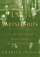 The Last Partnerships: Inside the Great Wall Street Dynasties: Inside the Great Wall Street Money Dynasties