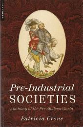 Pre-Industrial Societies: Anatomy of the Pre-Modern World