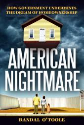 American Nightmare: How Government Undermines the Dream of Homeownership