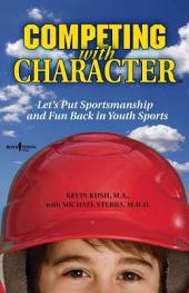 Competing with Character: Let's Put Sportsmanship and Fun Back in Youth Sports