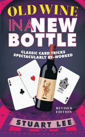 Old Wine in a New Bottle: Classic Card Tricks Spectacularly Re-Worked
