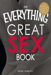 The Everything Great Sex Book: Your complete guide to passion, pleasure, and intimacy, Edition 2