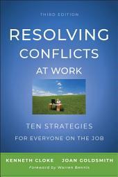 Resolving Conflicts at Work: Ten Strategies for Everyone on the Job, Edition 3