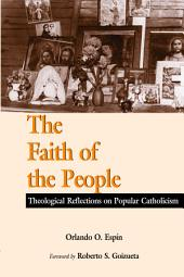 The Faith of the People: Theological Reflections on Popular Catholicism