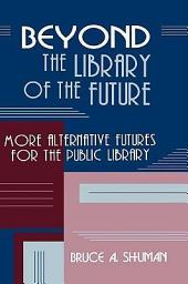 Beyond the Library of the Future: More Alternative Futures for the Public Library