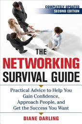 The Networking Survival Guide, Second Edition: Practical Advice to Help You Gain Confidence, Approach People, and Get the Success You Want, Edition 2