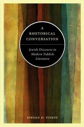 A Rhetorical Conversation: Jewish Discourse in Modern Yiddish Literature