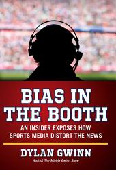 Bias in the Booth: How the Sports Media Distort the News