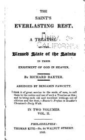 The Saints' Everlasting Rest: Or a Treatise of the Blessed State of the Saints in Their Enjoyment of God in Heaven, Volume 2