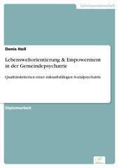 Lebensweltorientierung & Empowerment in der Gemeindepsychatrie: Qualitätskriterien einer zukunftsfähigen Sozialpsychatrie