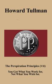 The Perspiration Principles (Vol. VII): You Get What You Work for, Not What You Wish for