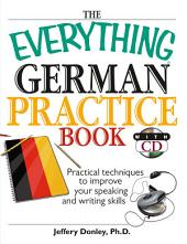 The Everything German Practice: Practical Techniques to Improve Your Speaking And Writing Skills