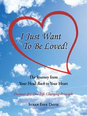 """I Just Want To Be Loved!"": The Journey from Your Head Back to Your Heart"