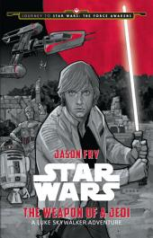 Journey to Star Wars: The Force Awakens: The Weapon of a Jedi: A Luke Skywalker Adventure