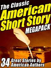 The Classic American Short Story Megapack (Volume 1): 34 of the Greatest Stories Ever Written, Volume 1