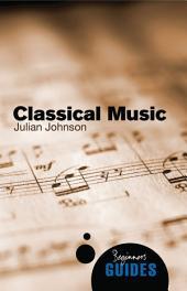 Classical Music: A Beginner's Guide