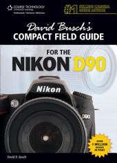 David Busch's Compact Field Guide for the Nikon D90: Part 90