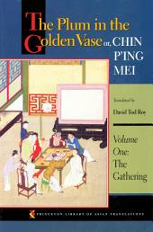 The Plum in the Golden Vase or, Chin P'ing Mei: Volume One: The Gathering: Volume One: The Gathering