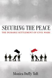 Securing the Peace: The Durable Settlement of Civil Wars