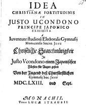 Idea christianae fortitudinis in Iusto Ucondono principe Iaponico exhibita: ... christliche Starckmütigkeit