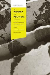The Primacy of the Political: A History of Political Thought from the Greeks to the French and American Revolutions