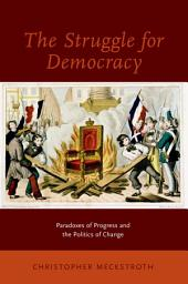 The Struggle for Democracy: Paradoxes of Progress and the Politics of Change