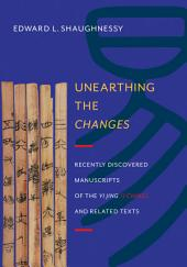 Unearthing the <i>Changes</i>: Recently Discovered Manuscripts of the <i>Yi Jing</i> ( <i>I Ching</i>) and Related Texts
