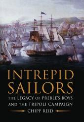 Intrepid Sailors: The Legacy of Preble's Boys and the Tripoli Campaign