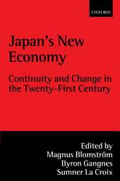 Japan's New Economy : Continuity and Change in the Twenty-First Century: Continuity and Change in the Twenty-First Century
