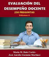 Evaluación del Desempeño Docente: 250 preguntas. Volumen 4