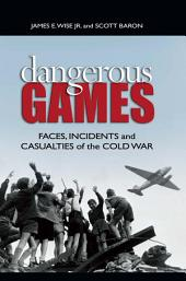 Dangerous Games: Faces, Incidents, and Casualties of the Cold War
