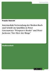 """Intermediale Verwendung der Medien Buch und Schrift im Spielfilm in Peter Greenaways """"Prospero's Books"""" und Peter Jacksons """"Der Herr der Ringe"""""""