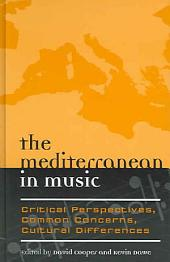 The Mediterranean in Music: Critical Perspectives, Common Concerns, Cultural Differences