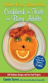 Wheat-Free, Gluten-Free Cookbook for Kids and Busy Adults, Second Edition: Edition 2