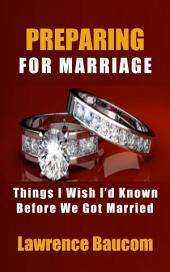 Preparing for Marriage: Things I Wish I'd Known Before We Got Married (marriage, marriage advice, marriage books, marriage help books, marriage preparation, relationships advice, marriage counseling)