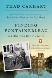 Finding Fontainebleau: An American Boy in France