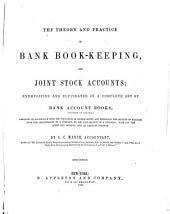 The Theory and Practice of Bank Book-keeping, and Joint Stock Accounts: Exemplified and Elucidated in a Complete Set of Bank Account Books, (printed in Colors,) Arranged in Accordance with the Principles of Double Entry ...