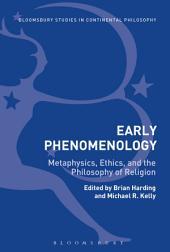 Early Phenomenology: Metaphysics, Ethics, and the Philosophy of Religion