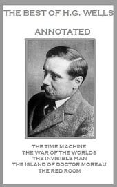 The Best of H.G. Wells (Annotated) Including: The Time Machine, The War of the Worlds, The Invisible Man, The Island of Doctor Moreau, and The Red Room