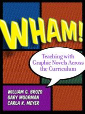 Wham! Teaching with Graphic Novels Across the Curriculum