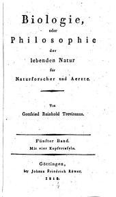 Biologie, oder Philosophie der lebenden Natur für Naturforscher und Aerzte: Band 5