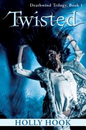 Twisted (Book One of the Deathwind Trilogy)