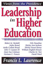Leadership in Higher Education: Views from the Presidency