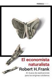 El economista naturalista: En busca de explicaciones para los enigmas cotidianos