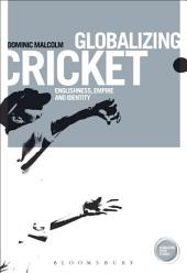 Globalizing Cricket: Englishness, Empire and Identity