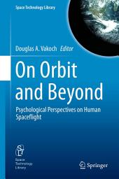 On Orbit and Beyond: Psychological Perspectives on Human Spaceflight
