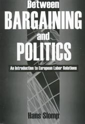 Between Bargaining and Politics: An Introduction to European Labor Relations