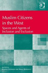 Muslim Citizens in the West: Spaces and Agents of Inclusion and Exclusion