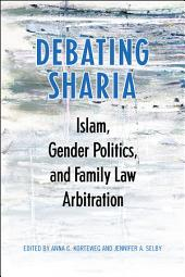 Debating Sharia: Islam, Gender Politics, and Family Law Arbitration